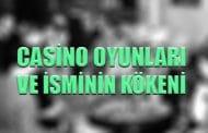 Casino Oyunları ve isminin Kökeni
