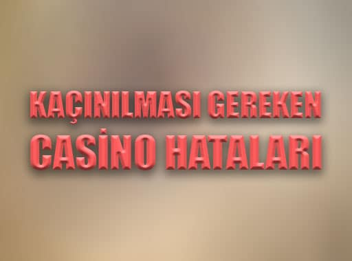 Kaçınılması Gereken Casino Hataları