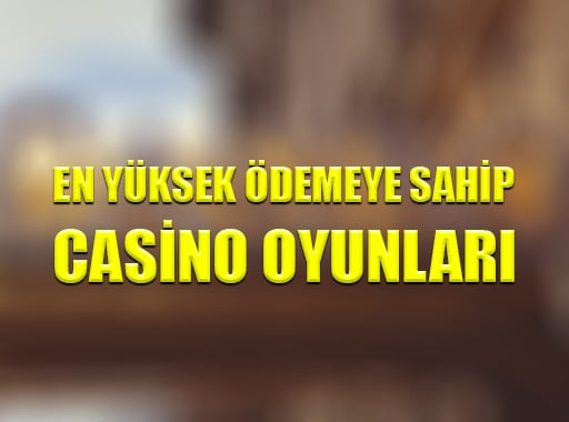 En Yüksek Ödemeye Sahip Casino Oyunları