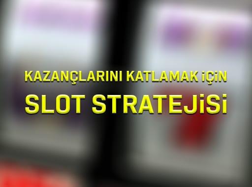 Kazançlarınızı Katlamak için Slot Stratejisi
