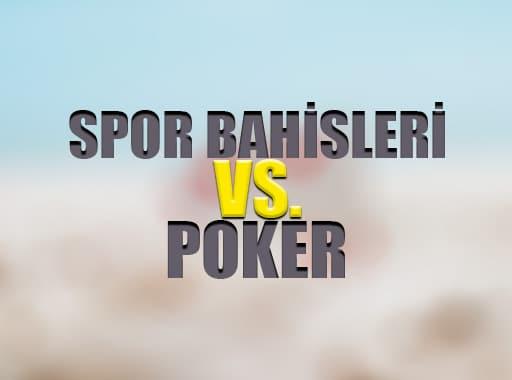 Spor Bahisleri mi Poker mi Daha Kazançlı ?