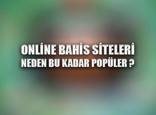 Online Bahis Siteleri Neden Bu Kadar Popüler ?